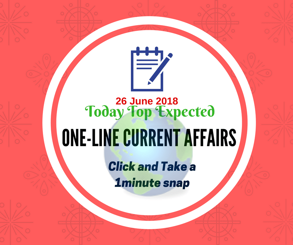 GK Today and Current Affairs Questions - 26 June 2018