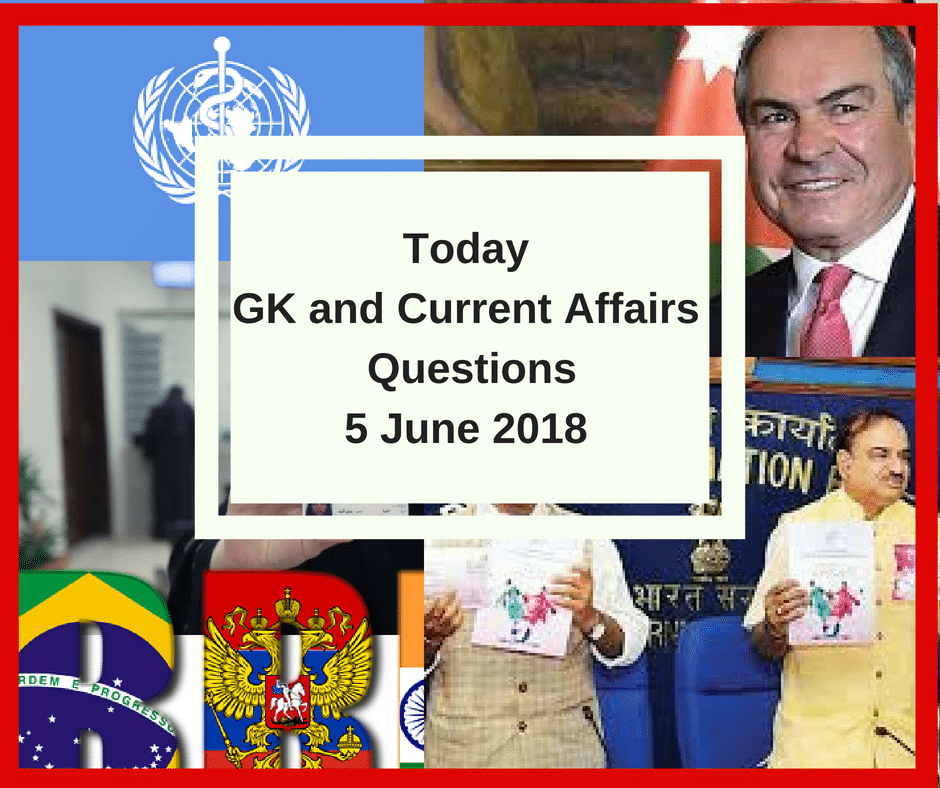 GK Today and Current Affairs Questions - 5 June 2018