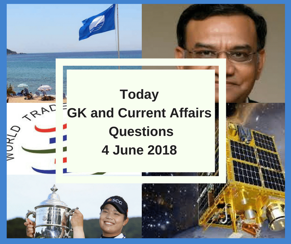 GK Today and Current Affairs Questions - 4 June 2018